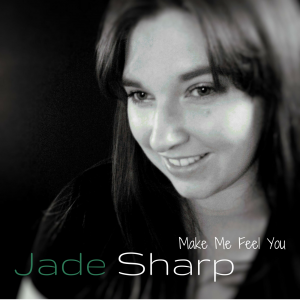 Jade Sharp - Make Me Feel You